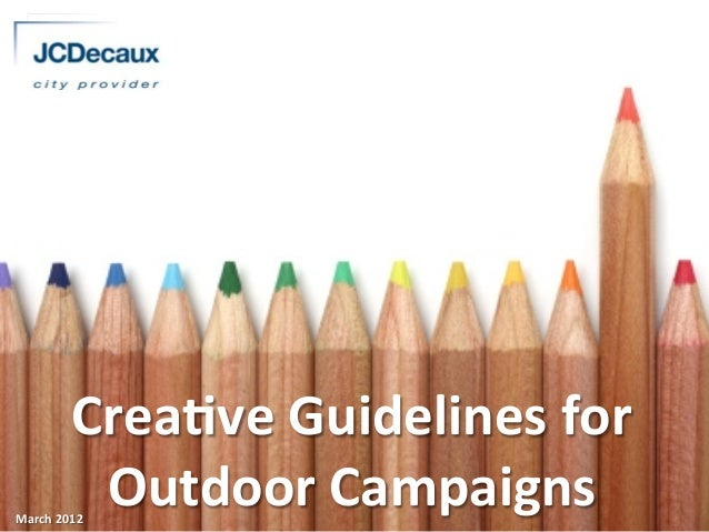 Crea%ve  Guidelines  for   Outdoor  Campaigns  March  2012