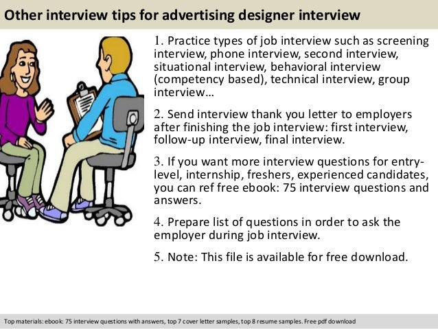 Other interview tips for advertising designer interview  1. Practice types of job interview such as screening  interview, ...