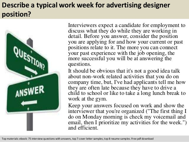 Describe a typical work week for advertising designer  position?  Interviewers expect a candidate for employment to  discu...