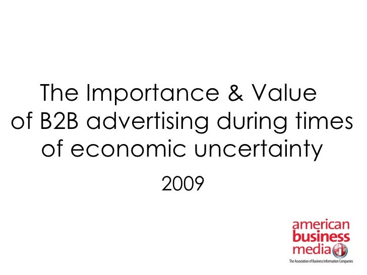 The Importance & Value  of B2B advertising during times of economic uncertainty 2009