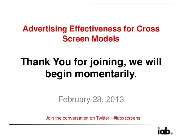 Advertising Effectiveness for Cross          Screen ModelsThank You for joining, we will    begin momentarily.           F...