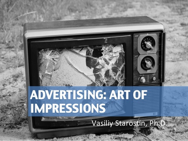 ADVERTISING: ART OF  IMPRESSIONS  Vasiliy  Staros,n,  Ph.D.  1