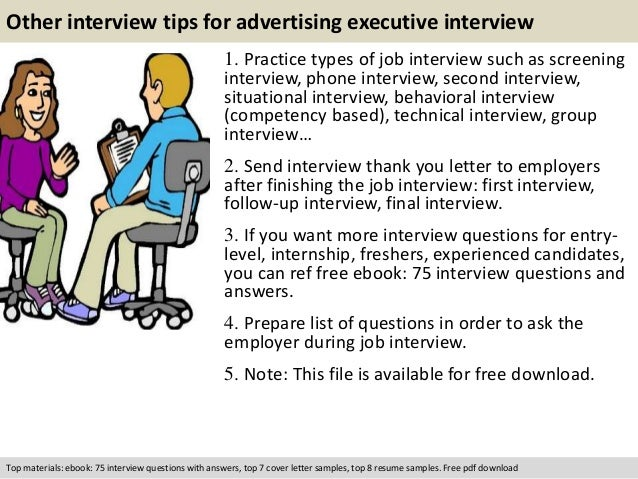Other interview tips for advertising executive interview  1. Practice types of job interview such as screening  interview,...