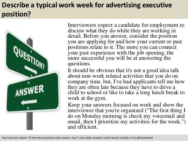 Describe a typical work week for advertising executive  position?  Interviewers expect a candidate for employment to  disc...