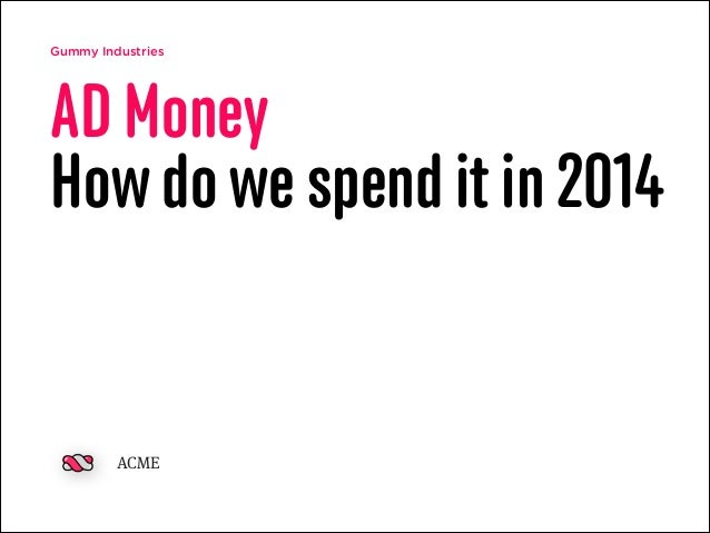 Gummy Industries AD Money How do we spend it in 2014 ACME
