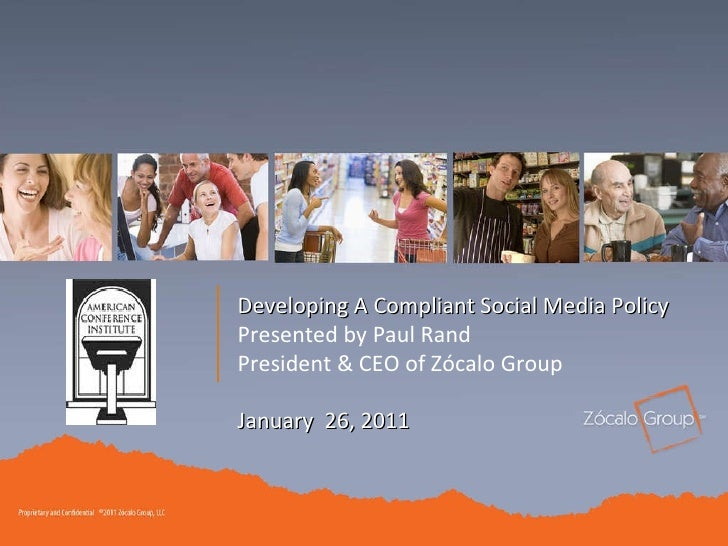 January  26, 2011 Developing A Compliant Social Media Policy Presented by Paul Rand President & CEO of Zócalo Group