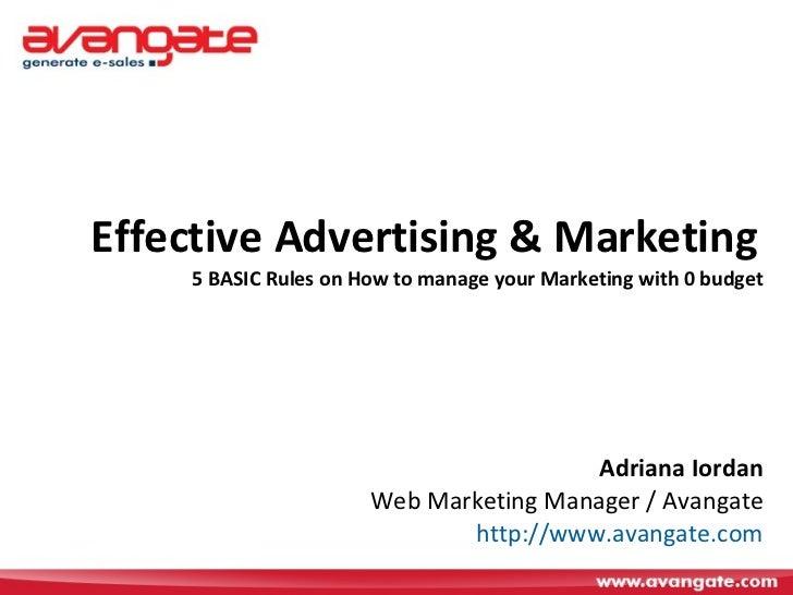 Effective Advertising & Marketing   5 BASIC Rules on How to manage your Marketing with 0 budget Adriana Iordan Web Marketi...