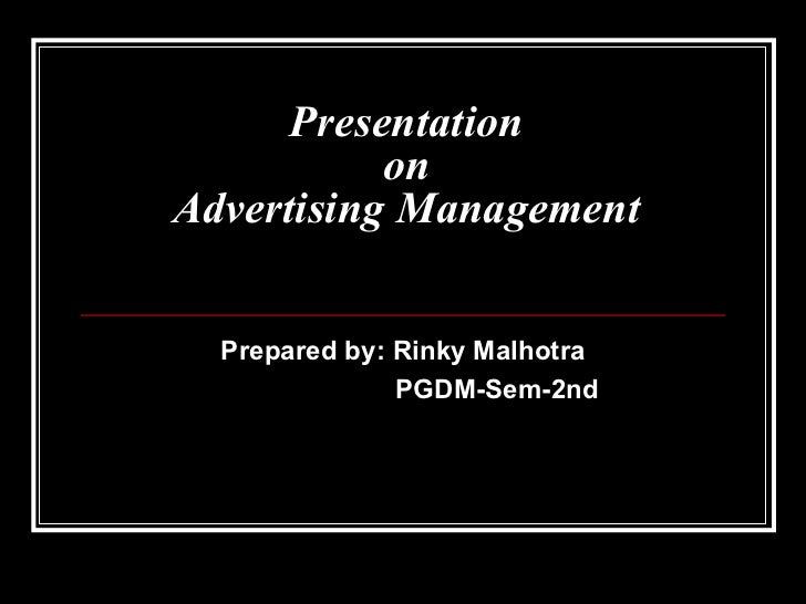 Presentation on Advertising Management Prepared by: Rinky Malhotra PGDM-Sem-2nd