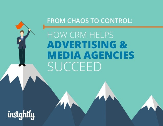HOW CRM HELPS ADVERTISING & MEDIA AGENCIES SUCCEED FROM CHAOS TO CONTROL: