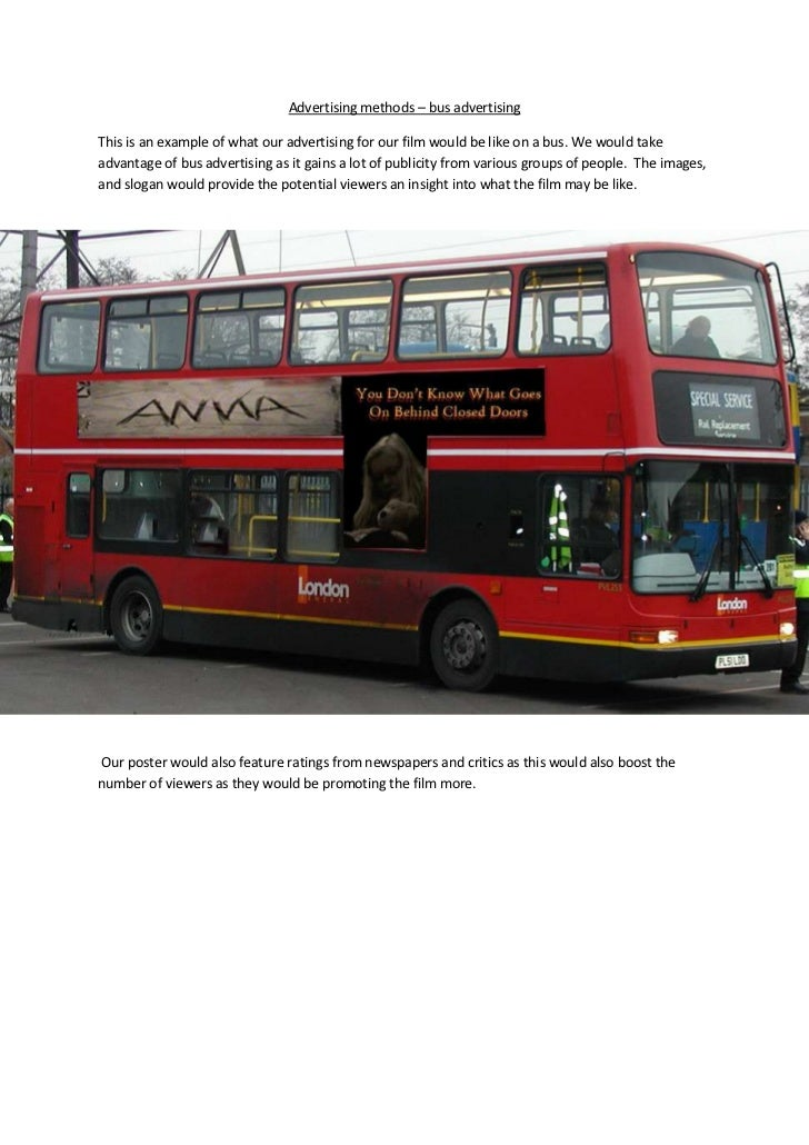 Advertising methods – bus advertisingThis is an example of what our advertising for our film would be like on a bus. We wo...
