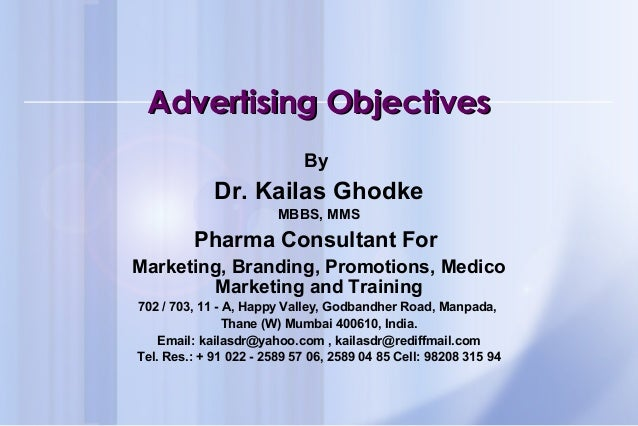 Advertising ObjectivesAdvertising Objectives By Dr. Kailas Ghodke MBBS, MMS Pharma Consultant For Marketing, Branding, Pro...