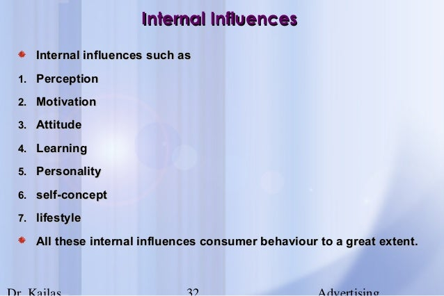 list and describe two internal influences