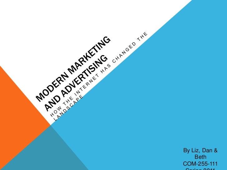 Modern marketingand advertising<br />How the internet has changed the landscape<br />By Liz, Dan & Beth<br />COM-255-111<b...