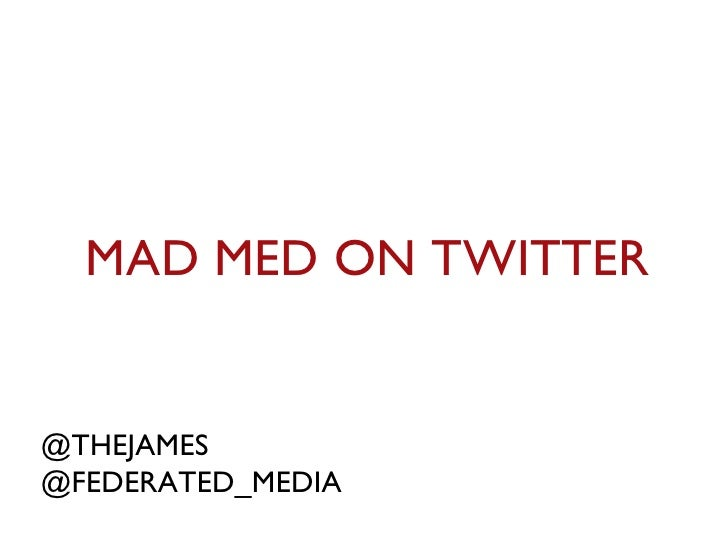 MAD MED ON TWITTER @THEJAMES @FEDERATED_MEDIA