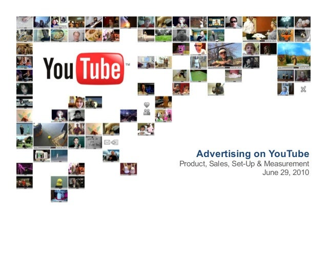 Advertising on YouTube Product, Sales, Set-Up & Measurement June 29, 2010