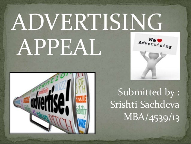 ADVERTISING  APPEAL  Submitted by :  Srishti Sachdeva  MBA/4539/13