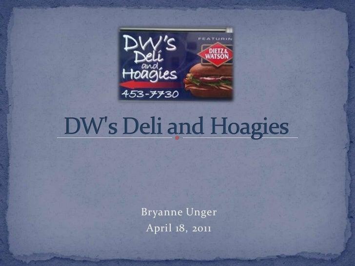 DW's Deli and Hoagies<br />Bryanne Unger<br />April 18, 2011<br />