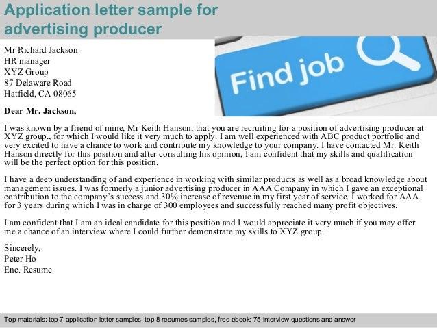 Application letter sample for  advertising producer  Mr Richard Jackson  HR manager  XYZ Group  87 Delaware Road  Hatfield...