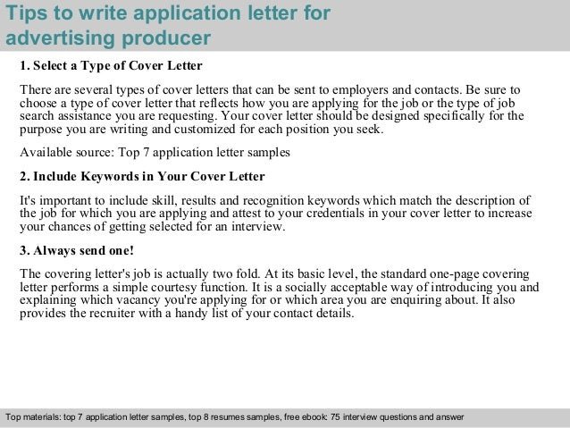 Tips to write application letter for  advertising producer  1. Select a Type of Cover Letter  There are several types of c...