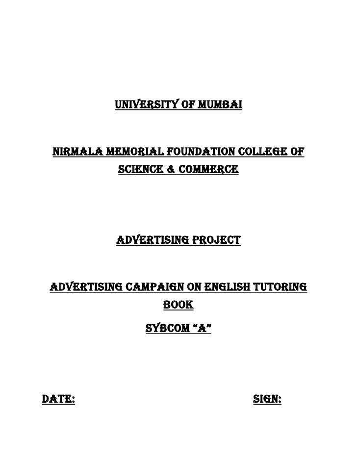 UNIVERSITY OF MUMBAI<br />Nirmala MEMORIAL FOUNDATION COLLEGE OF SCIENCE & COMMERCE<br />ADVERTISING PROJECT<br />ADVERTIS...