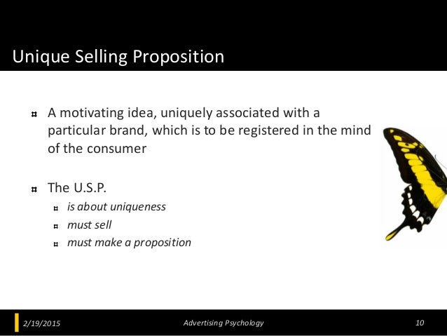 Unique Selling Proposition A motivating idea, uniquely associated with a particular brand, which is to be registered in th...