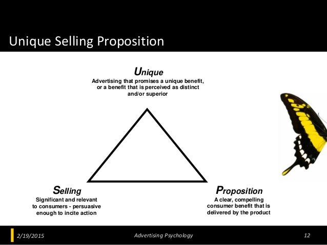 Unique Selling Proposition 2/19/2015 Advertising Psychology 12 Unique Advertising that promises a unique benefit, or a ben...