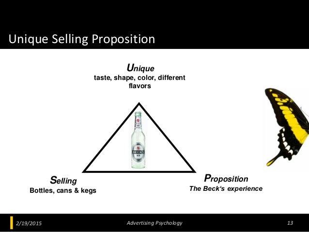 Unique Selling Proposition 2/19/2015 Advertising Psychology 13 Unique taste, shape, color, different flavors Selling Bottl...