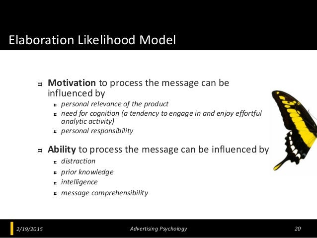 Elaboration Likelihood Model Motivation to process the message can be influenced by personal relevance of the product need...