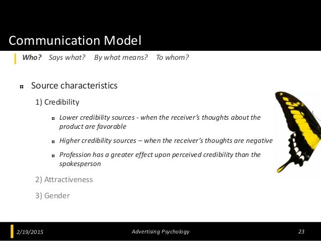 Communication Model Source characteristics 1) Credibility Lower credibility sources - when the receiver's thoughts about t...