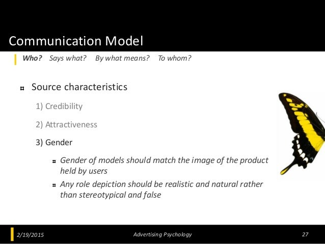 Communication Model Source characteristics 1) Credibility 2) Attractiveness 3) Gender Gender of models should match the im...