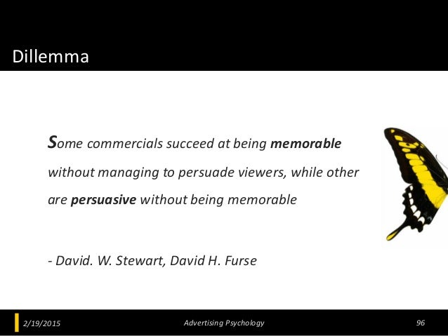 Dillemma Some commercials succeed at being memorable without managing to persuade viewers, while other are persuasive with...