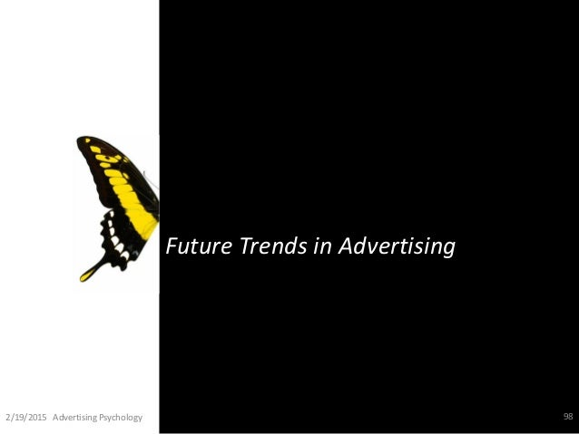 Future Trends in Advertising 2/19/2015 Advertising Psychology 98