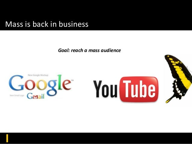 Mass is back in business Goal: reach a mass audience