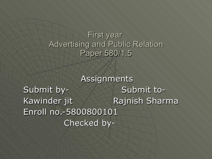 First year  Advertising and Public Relation Paper 580/1.5 Assignments Submit by-  Submit to- Kawinder jit  Rajnish Sharma ...