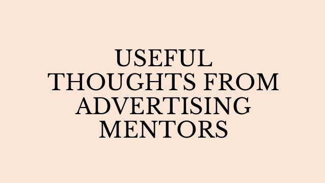 USEFUL THOUGHTS FROM ADVERTISING MENTORS