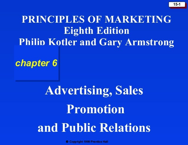 © Copyright 1999 Prentice Hall 15-115-1 Advertising, Sales Promotion and Public Relations PRINCIPLES OF MARKETING Eighth E...