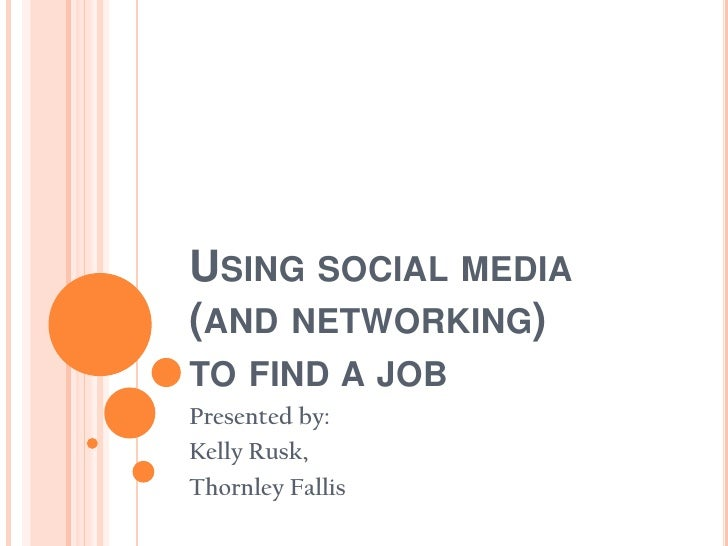 Using social media (and networking) to find a job<br />Presented by:<br />Kelly Rusk, <br />Thornley Fallis<br />