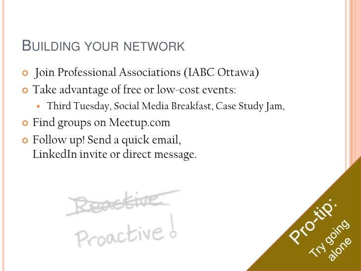 Building your network<br /> Join Professional Associations (IABC Ottawa) <br />Take advantage of free or low-cost events:<...