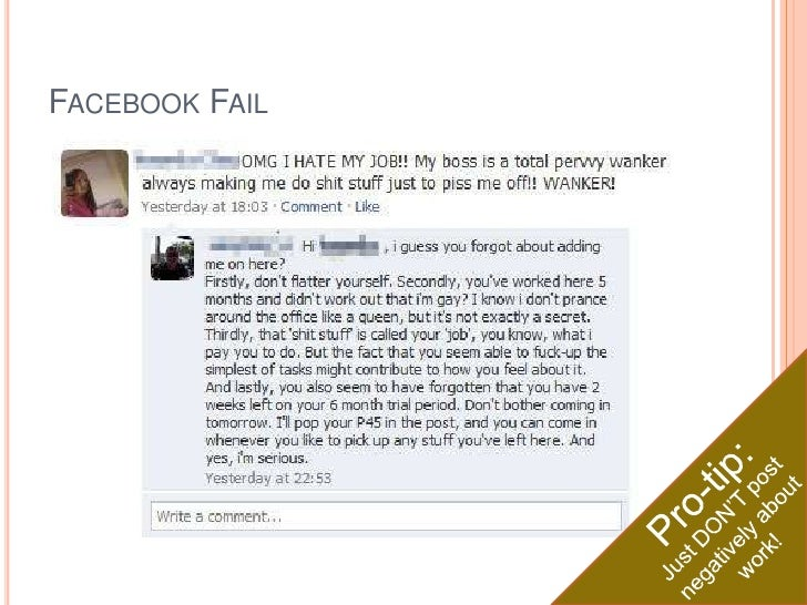 Facebook Fail<br />Pro-tip:<br />Just DON'T post negatively about work!<br />
