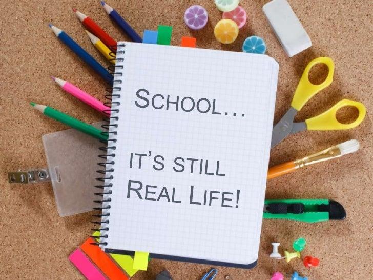 School…it's still Real Life!<br />