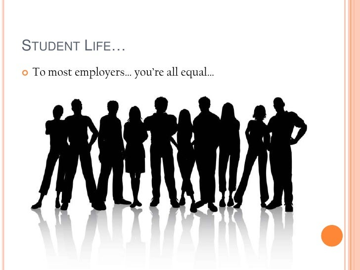 Student Life…<br />To most employers… you're all equal…<br />