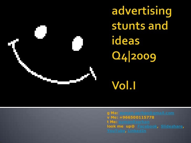 advertising stunts and ideas  Q4|2009Vol.I<br />g Me: ayman.sarhan@gmail.com<br />v Me: +966500115778<br />t Me: ayman0sar...