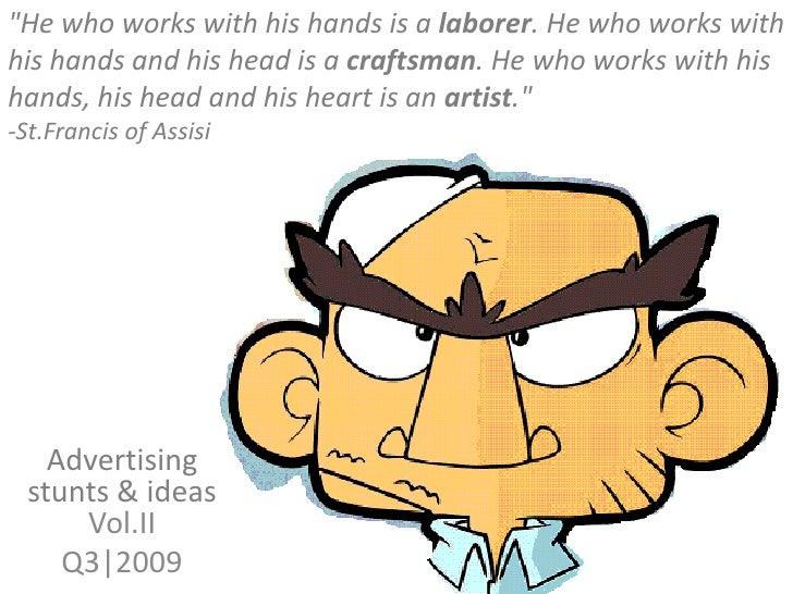 """""""He who works with hishandsis a laborer. He who works with his hands and his head is a craftsman. He who works with..."""