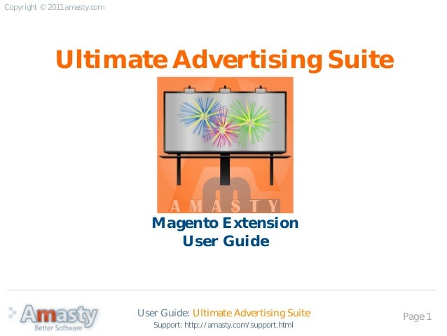 User Guide: Ultimate Advertising Suite Page 1 Ultimate Advertising Suite Magento Extension User Guide Copyright © 2011 ama...