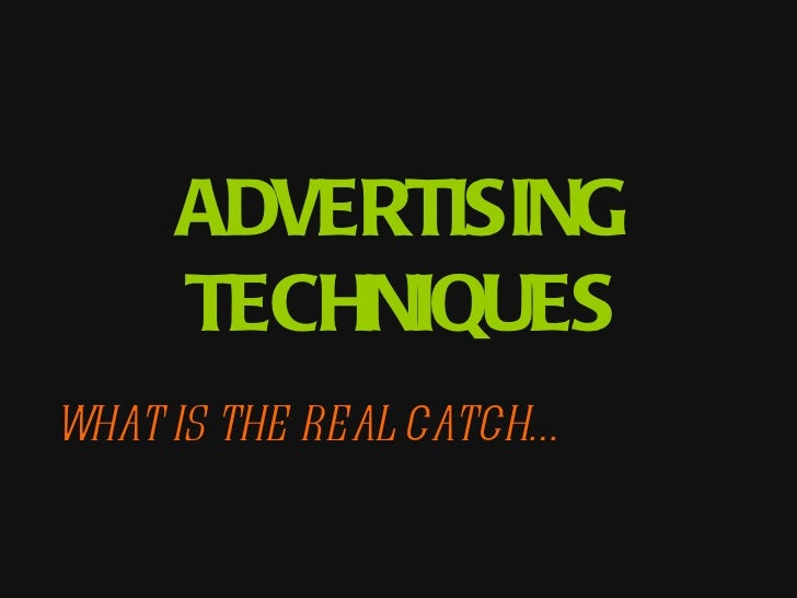 ADVERTISING TECHNIQUES WHAT IS THE REAL CATCH…