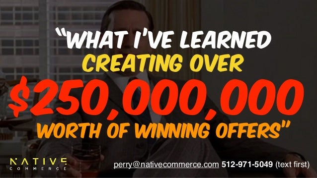 "perry@nativecommerce.com 512-971-5049 (text first) ""WHAT I'VE LEARNED 