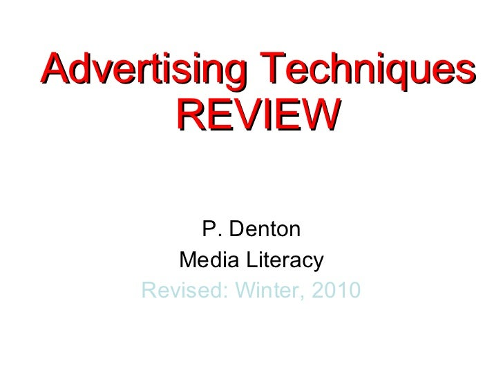 P. Denton Media Literacy Revised: Winter, 2010 Advertising Techniques REVIEW