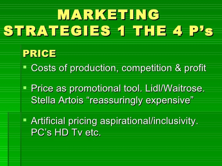 MARKETINGSTRATEGIES 1 THE 4 P's PRICE  Costs of production, competition & profit  Price as promotional tool. Lidl/Waitro...
