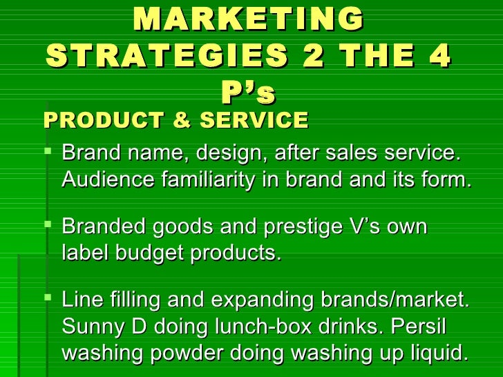 MARKETINGSTRATEGIES 2 THE 4       P'sPRODUCT & SERVICE Brand name, design, after sales service.  Audience familiarity in ...