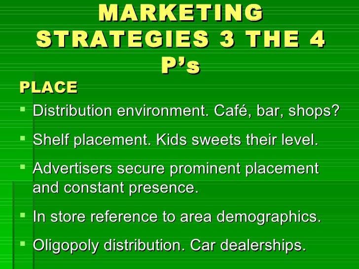 MARKETING  STRATEGIES 3 THE 4         P'sPLACE Distribution environment. Café, bar, shops? Shelf placement. Kids sweets ...